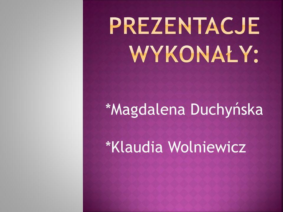 *Magdalena Duchyńska *Klaudia Wolniewicz