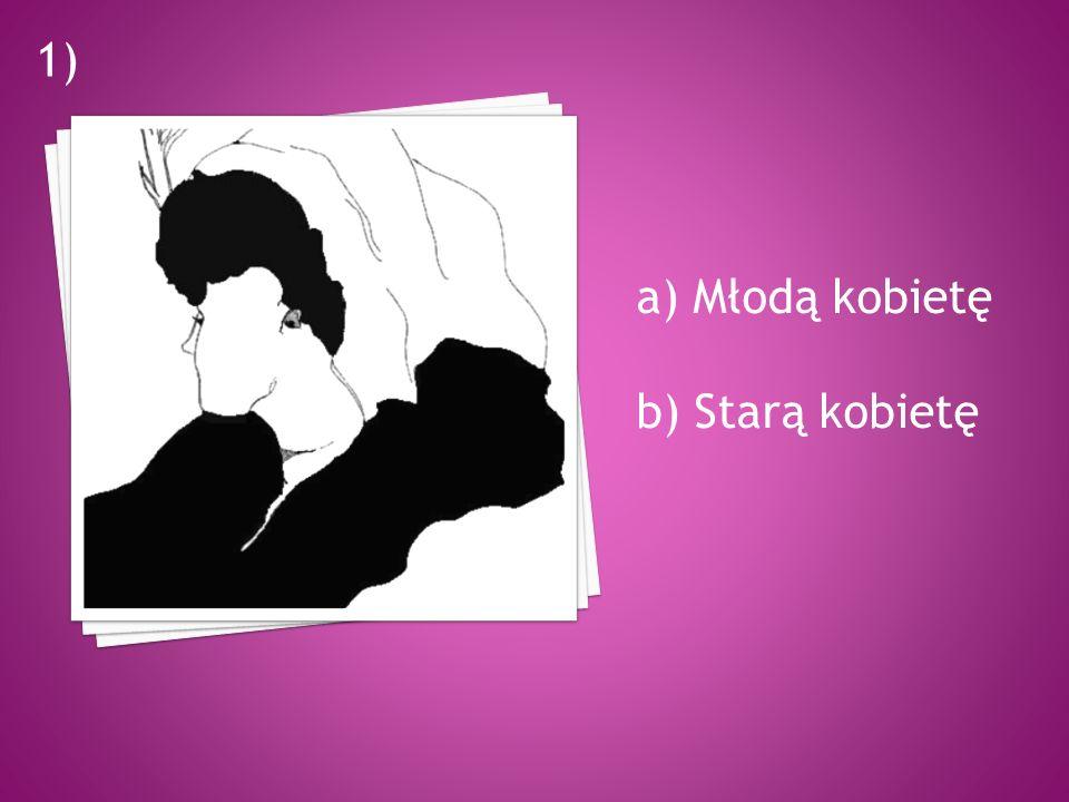 a) Młodą kobietę b) Starą kobietę 1)