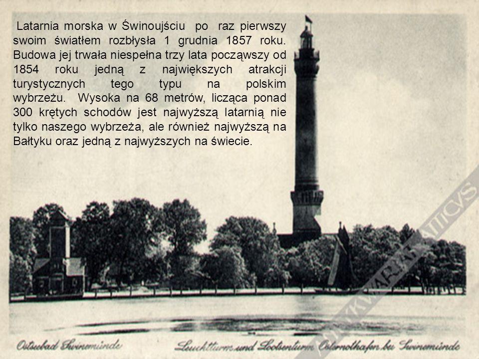 Latarnia morska w Świnoujściu po raz pierwszy swoim światłem rozbłysła 1 grudnia 1857 roku. Budowa jej trwała niespełna trzy lata począwszy od 1854 ro