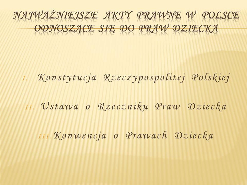 I. Konstytucja Rzeczypospolitej Polskiej II. Ustawa o Rzeczniku Praw Dziecka III. Konwencja o Prawach Dziecka