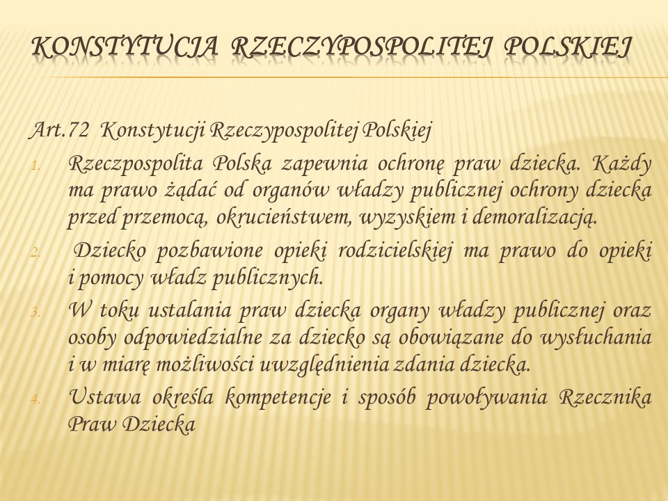 Art.72 Konstytucji Rzeczypospolitej Polskiej 1. Rzeczpospolita Polska zapewnia ochronę praw dziecka. Każdy ma prawo żądać od organów władzy publicznej