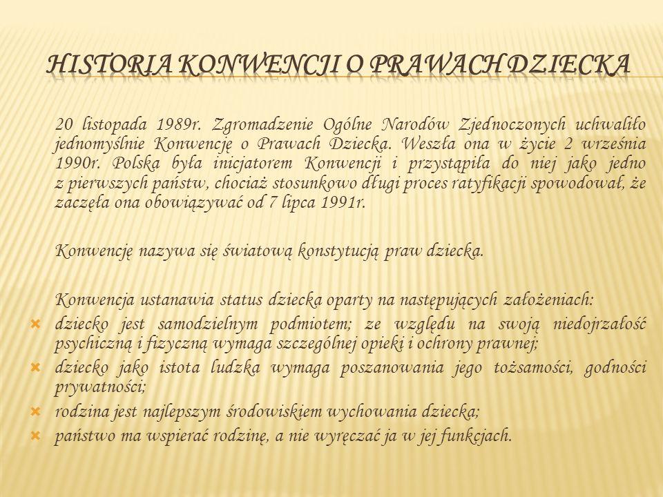 20 listopada 1989r. Zgromadzenie Ogólne Narodów Zjednoczonych uchwaliło jednomyślnie Konwencję o Prawach Dziecka. Weszła ona w życie 2 września 1990r.