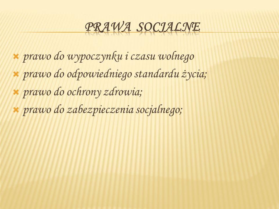 prawo do wypoczynku i czasu wolnego prawo do odpowiedniego standardu życia; prawo do ochrony zdrowia; prawo do zabezpieczenia socjalnego;
