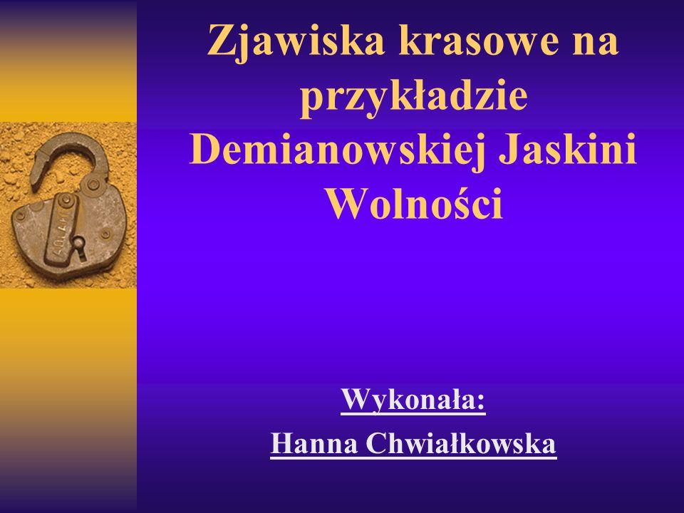 Zjawiska krasowe na przykładzie Demianowskiej Jaskini Wolności Wykonała: Hanna Chwiałkowska Proces krasowienia Tworzy się w skałach węglanowych a szcz