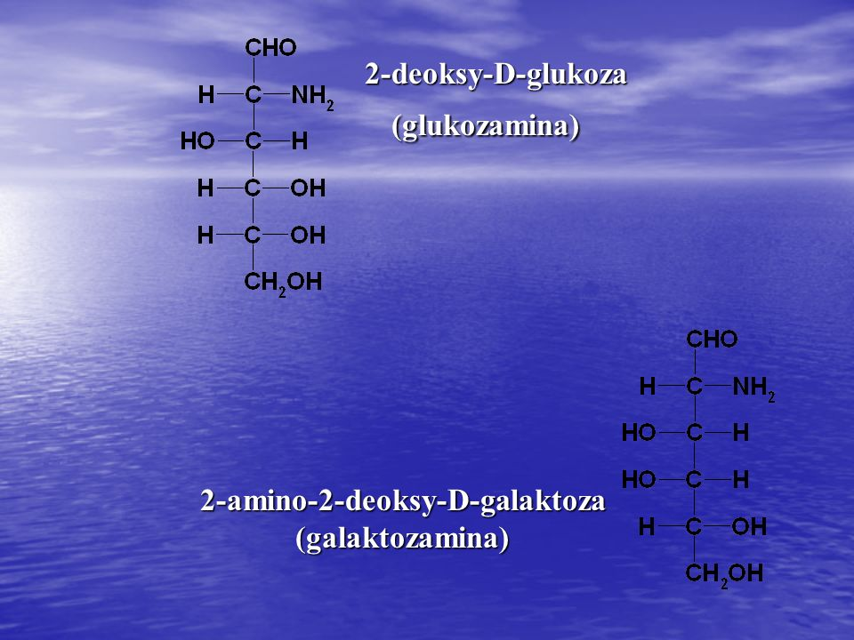 2-deoksy-D-glukoza 2-deoksy-D-glukoza(glukozamina) 2-amino-2-deoksy-D-galaktoza (galaktozamina)
