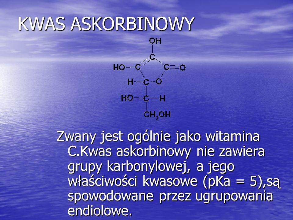 KWAS ASKORBINOWY Zwany jest ogólnie jako witamina C.Kwas askorbinowy nie zawiera grupy karbonylowej, a jego właściwości kwasowe (pKa = 5),są spowodowa