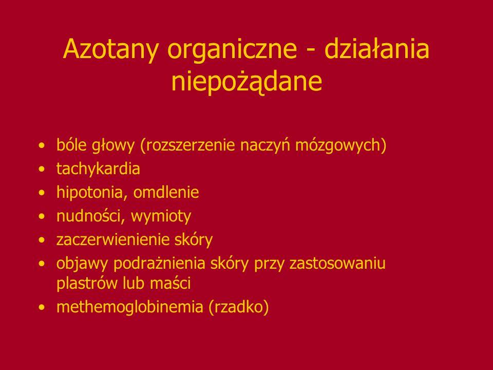 Azotany organiczne - działania niepożądane bóle głowy (rozszerzenie naczyń mózgowych) tachykardia hipotonia, omdlenie nudności, wymioty zaczerwienieni