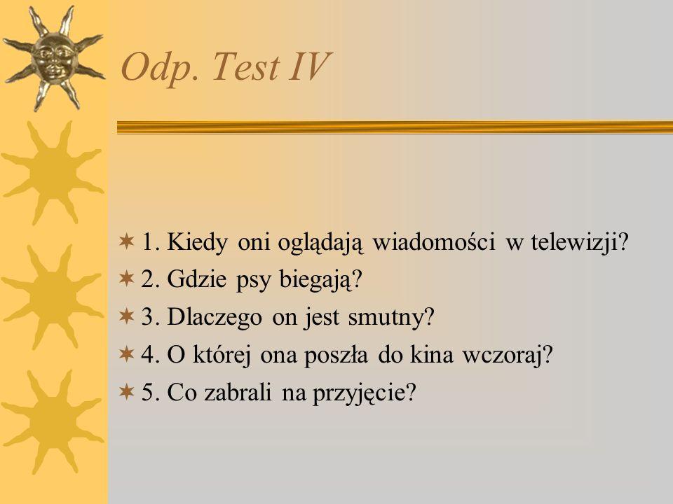 Odp. Test IV 1. Kiedy oni oglądają wiadomości w telewizji.
