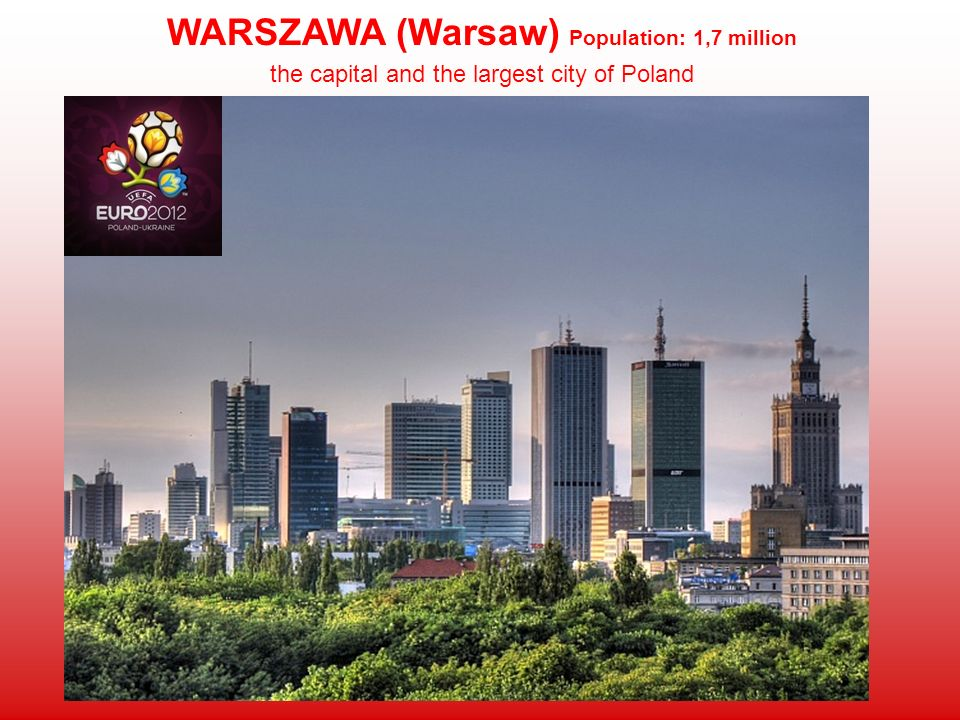 WARSZAWA (Warsaw) Population: 1,7 million the capital and the largest city of Poland