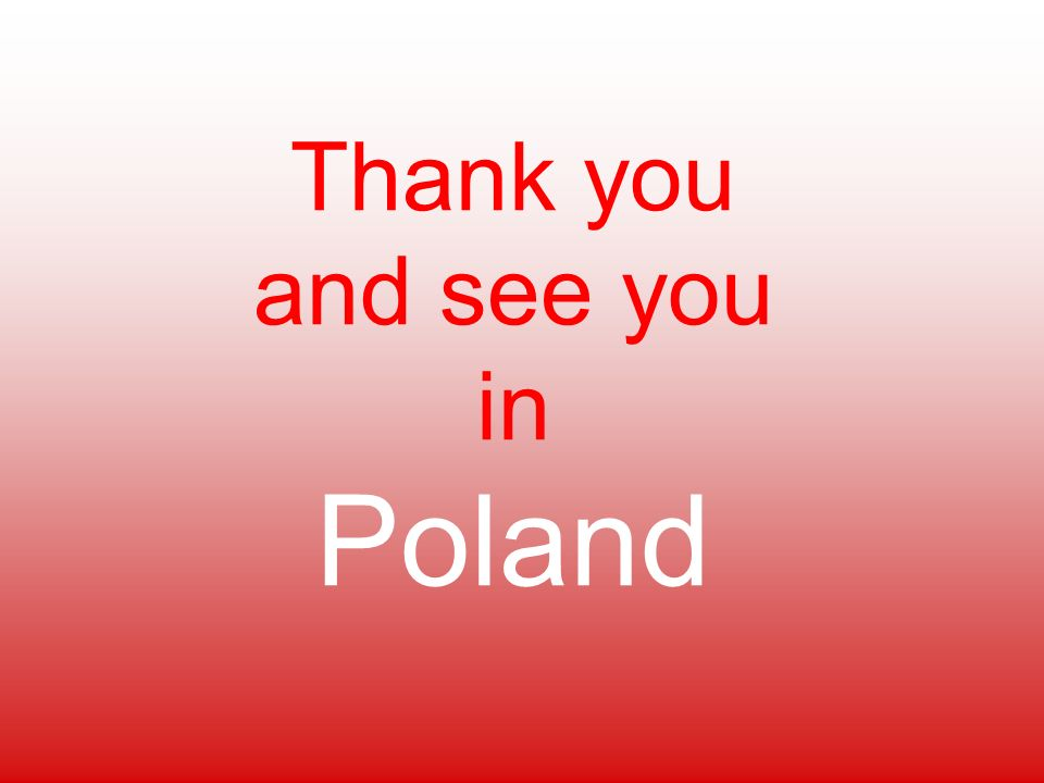 Thank you and see you in Poland