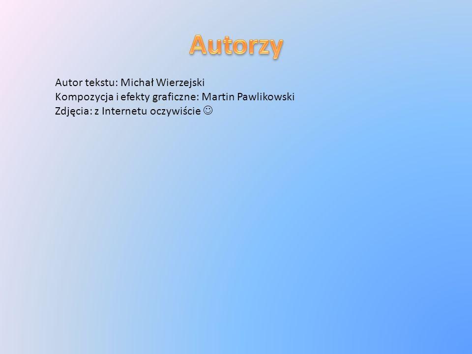 Autor tekstu: Michał Wierzejski Kompozycja i efekty graficzne: Martin Pawlikowski Zdjęcia: z Internetu oczywiście