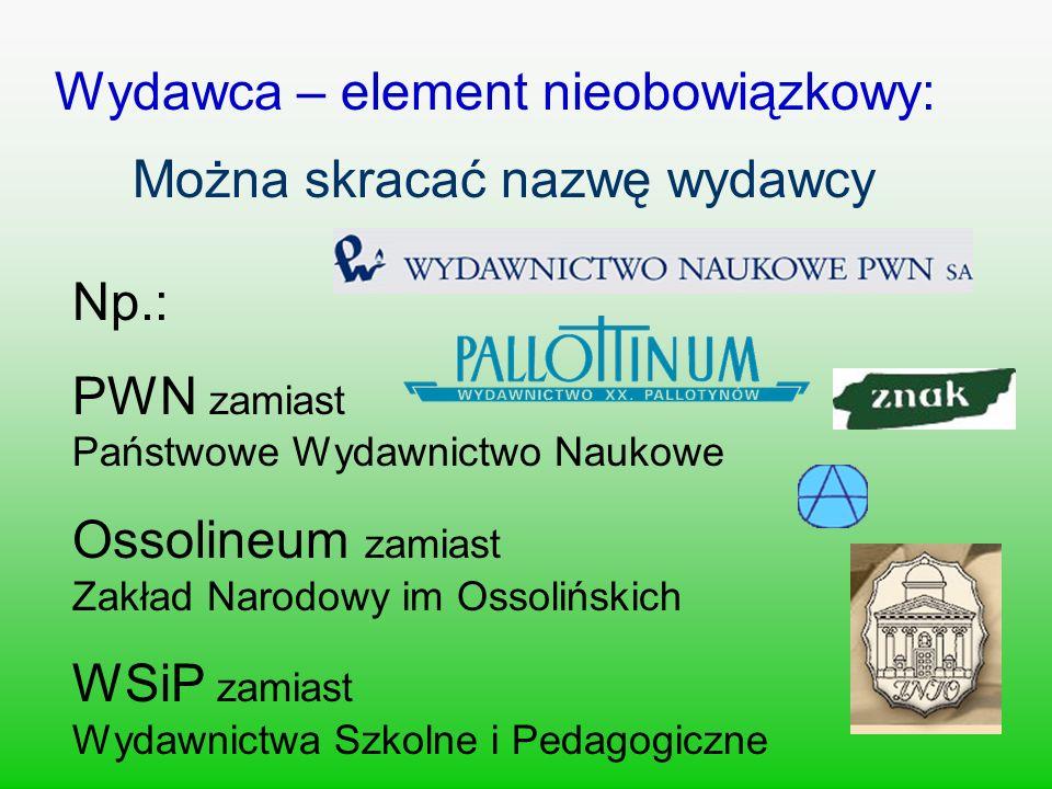 Np.: PWN zamiast Państwowe Wydawnictwo Naukowe Ossolineum zamiast Zakład Narodowy im Ossolińskich WSiP zamiast Wydawnictwa Szkolne i Pedagogiczne Wyda