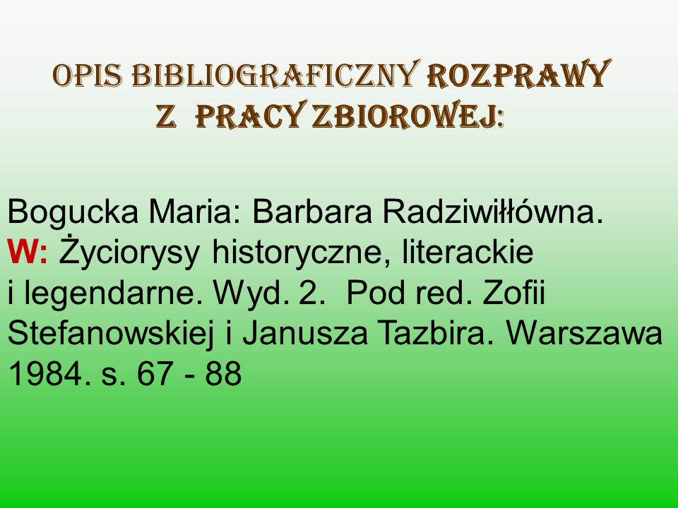 OPIS BIBLIOGRAFICZNY ROZPRAWY Z PRACY ZBIOROWEJ: Bogucka Maria: Barbara Radziwiłłówna. W: Życiorysy historyczne, literackie i legendarne. Wyd. 2. Pod