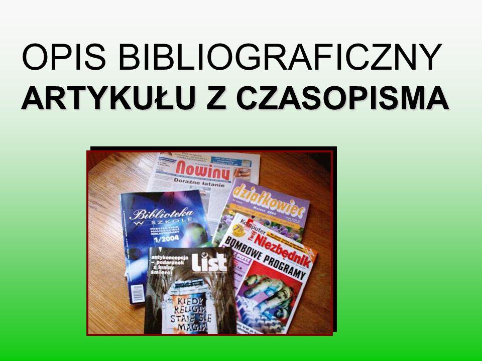 ARTYKUŁU Z CZASOPISMA OPIS BIBLIOGRAFICZNY ARTYKUŁU Z CZASOPISMA