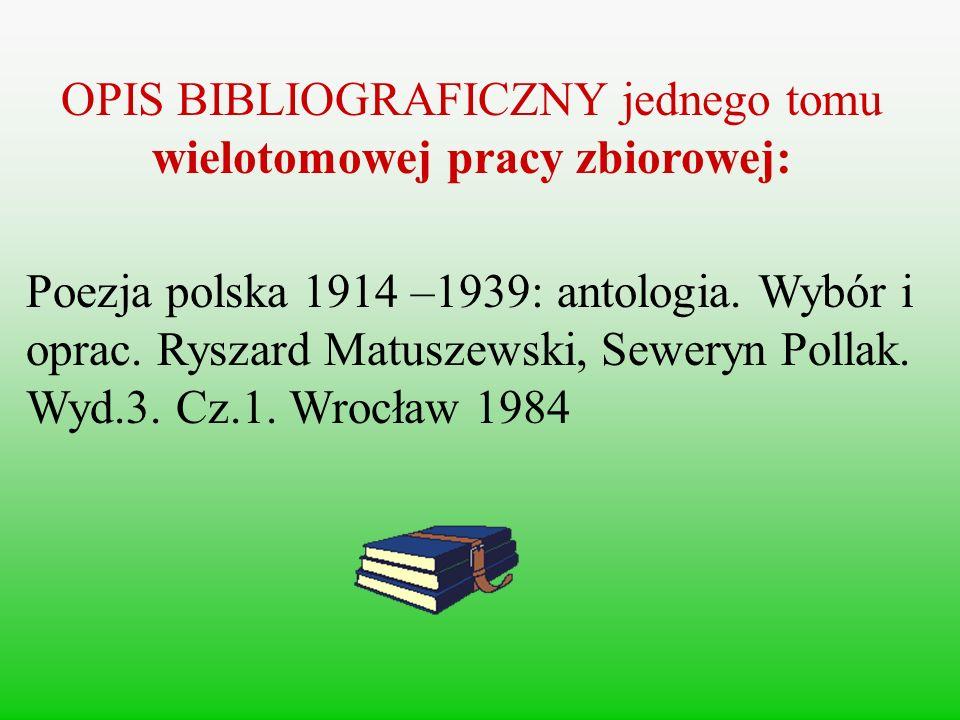 OPIS BIBLIOGRAFICZNY jednego tomu wielotomowej pracy zbiorowej: Poezja polska 1914 –1939: antologia. Wybór i oprac. Ryszard Matuszewski, Seweryn Polla
