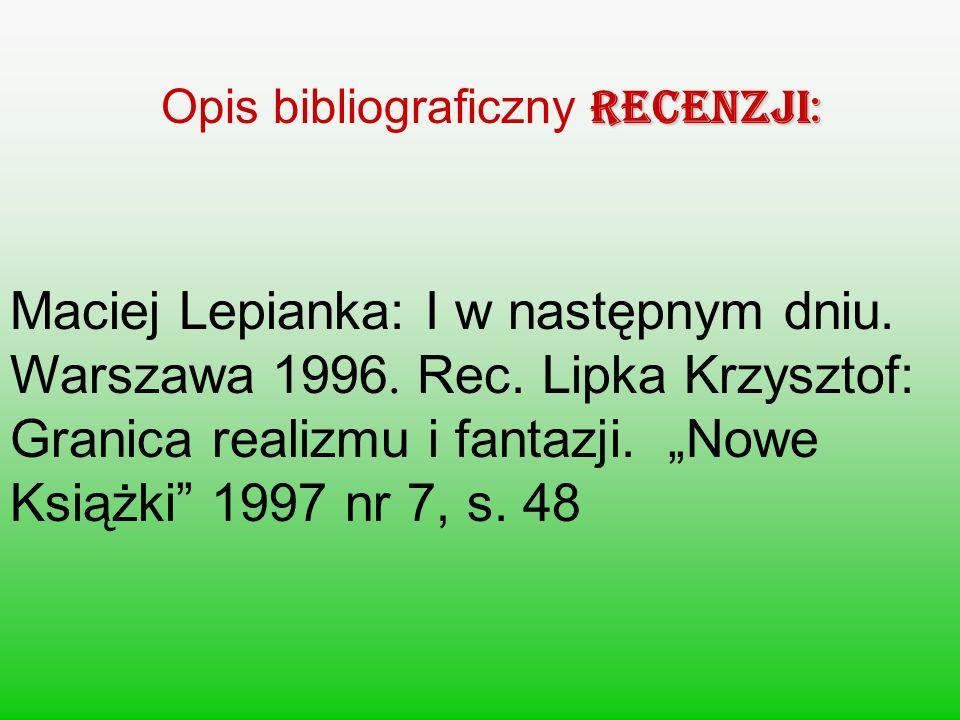 RECENZJI: Opis bibliograficzny RECENZJI: Maciej Lepianka: I w następnym dniu. Warszawa 1996. Rec. Lipka Krzysztof: Granica realizmu i fantazji. Nowe K