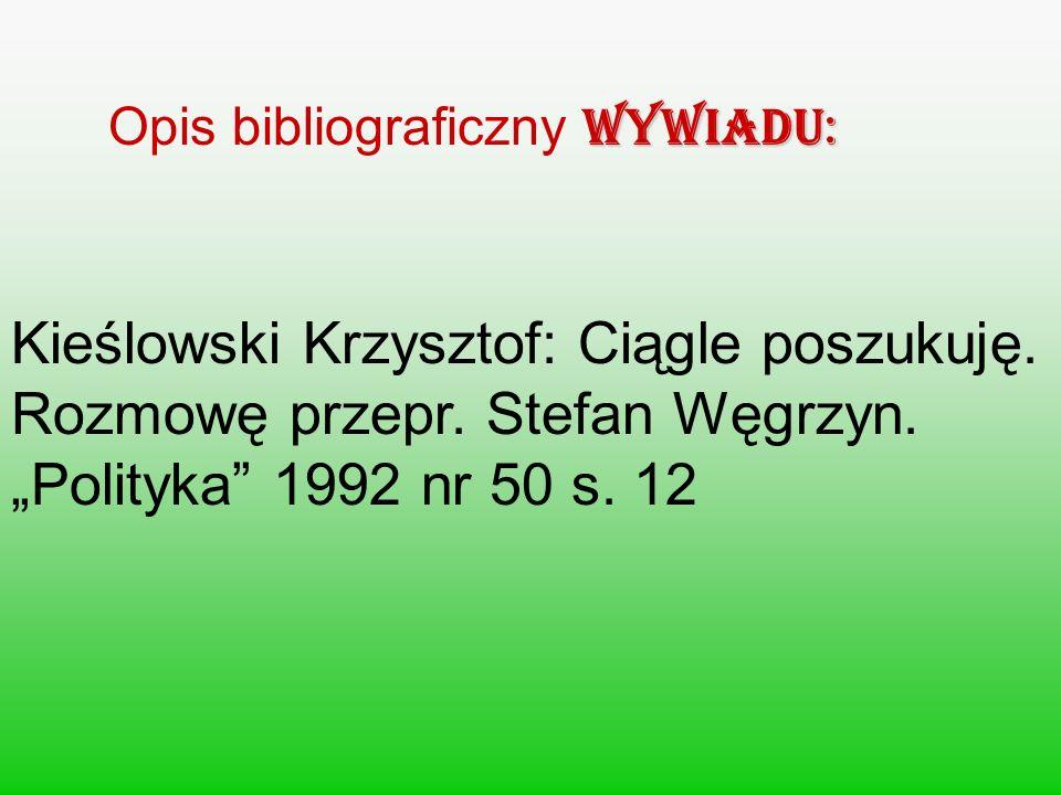 WYWIADU: Opis bibliograficzny WYWIADU: Kieślowski Krzysztof: Ciągle poszukuję. Rozmowę przepr. Stefan Węgrzyn. Polityka 1992 nr 50 s. 12