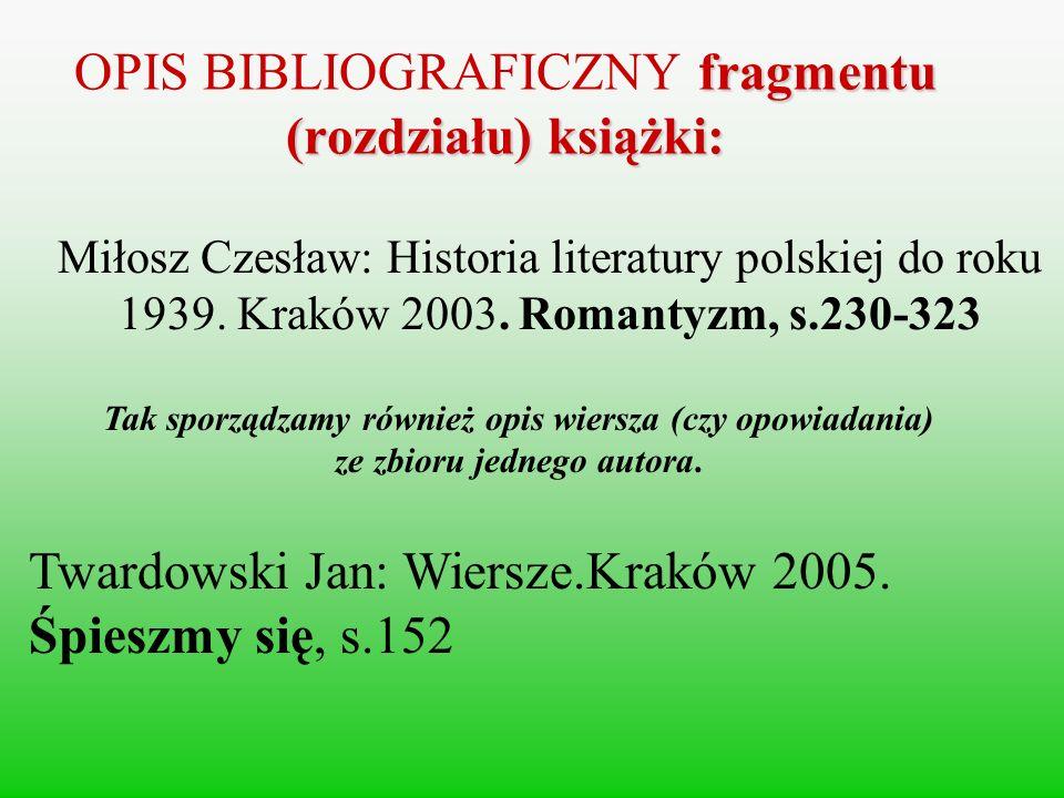 OPIS BIBLIOGRAFICZNY fragmentu (rozdziału) książki: Miłosz Czesław: Historia literatury polskiej do roku 1939. Kraków 2003. Romantyzm, s.230-323 Tak s
