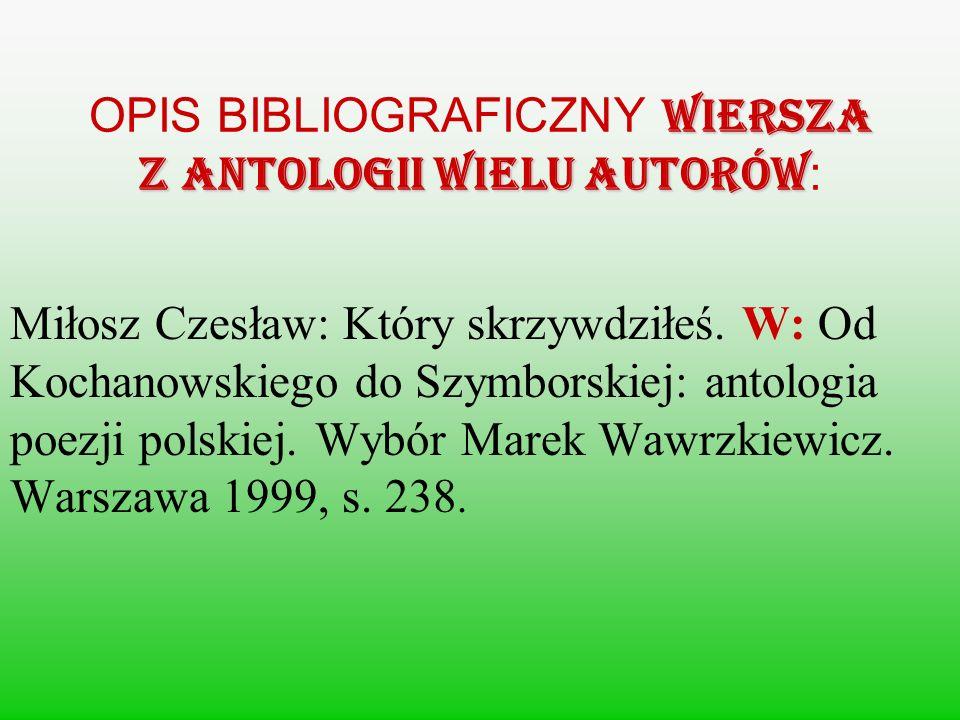 wiersza z antologii wielu autorów OPIS BIBLIOGRAFICZNY wiersza z antologii wielu autorów : Miłosz Czesław: Który skrzywdziłeś. W: Od Kochanowskiego do