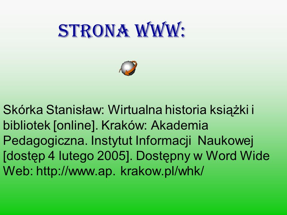Strona www: Skórka Stanisław: Wirtualna historia książki i bibliotek [online]. Kraków: Akademia Pedagogiczna. Instytut Informacji Naukowej [dostęp 4 l