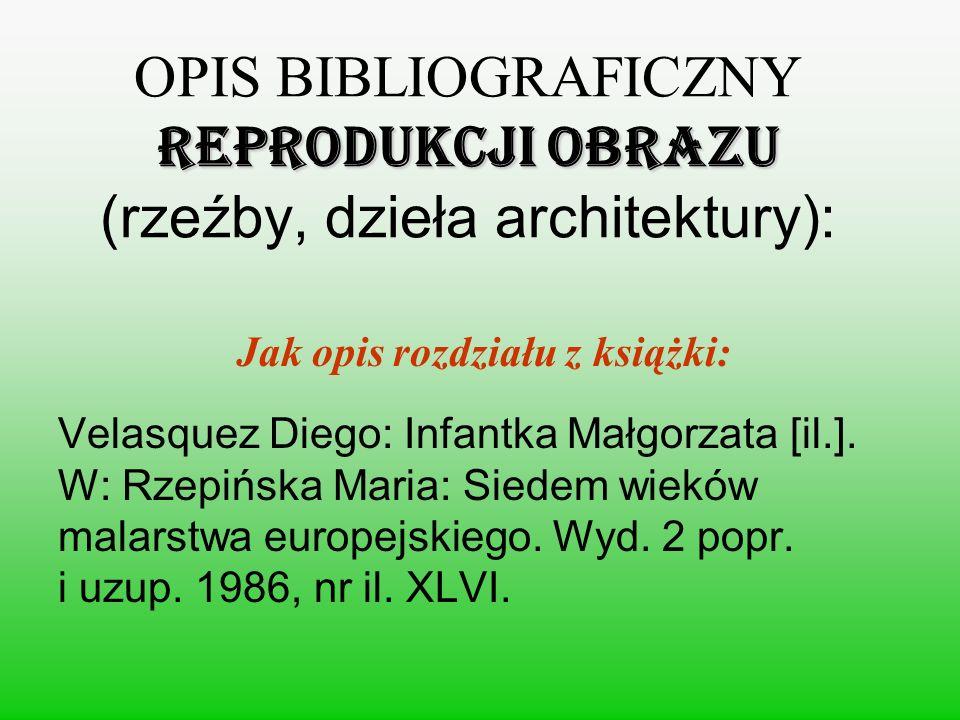 REPRODUKCJI OBRAZU OPIS BIBLIOGRAFICZNY REPRODUKCJI OBRAZU (rzeźby, dzieła architektury): Jak opis rozdziału z książki: Velasquez Diego: Infantka Małg