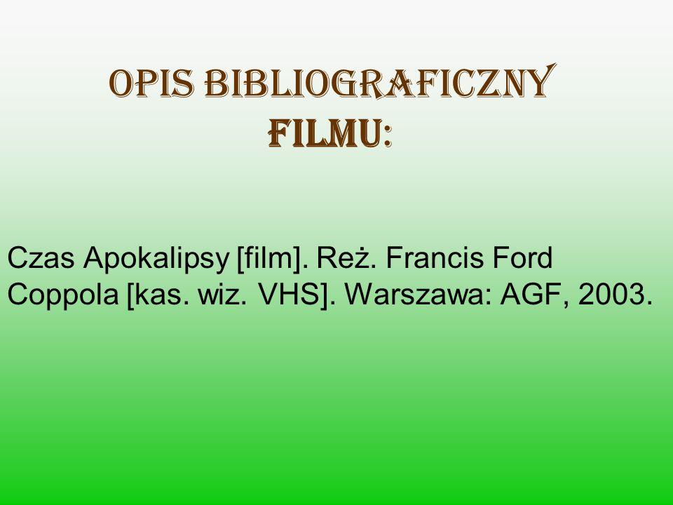OPIS BIBLIOGRAFICZNY FILMU: Czas Apokalipsy [film]. Reż. Francis Ford Coppola [kas. wiz. VHS]. Warszawa: AGF, 2003.