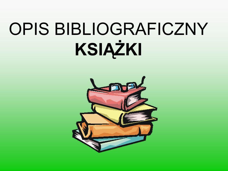 Elementy opisu: Nazwisko i imię autora książki: Tytuł książki.