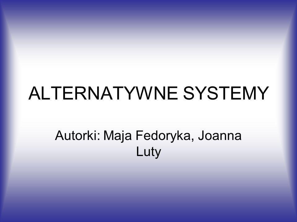 ALTERNATYWNE SYSTEMY Autorki: Maja Fedoryka, Joanna Luty