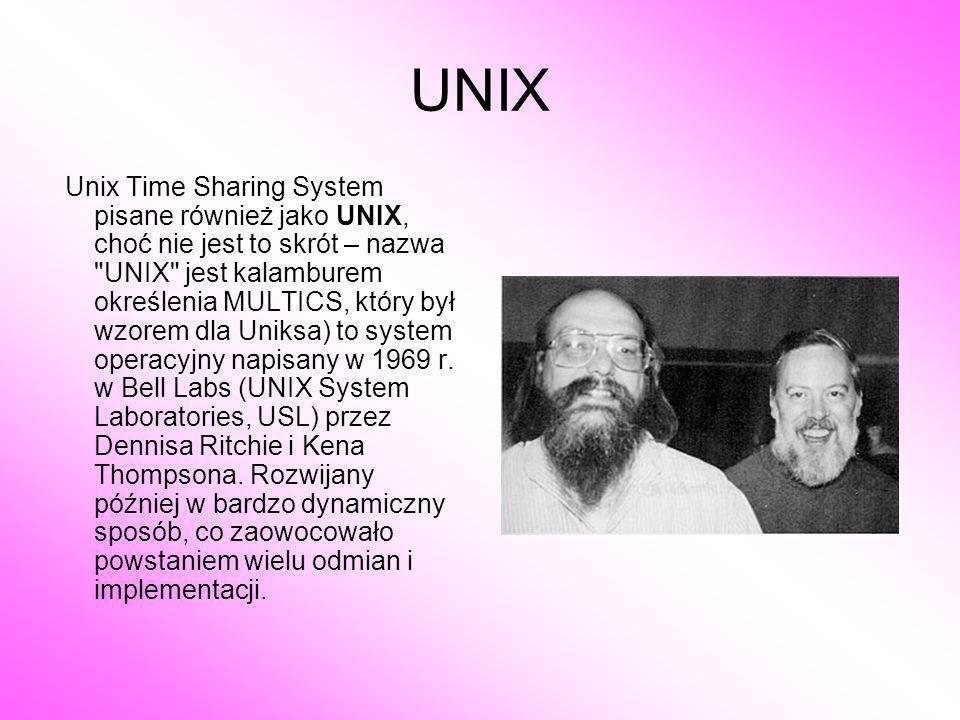 UNIX Unix Time Sharing System pisane również jako UNIX, choć nie jest to skrót – nazwa