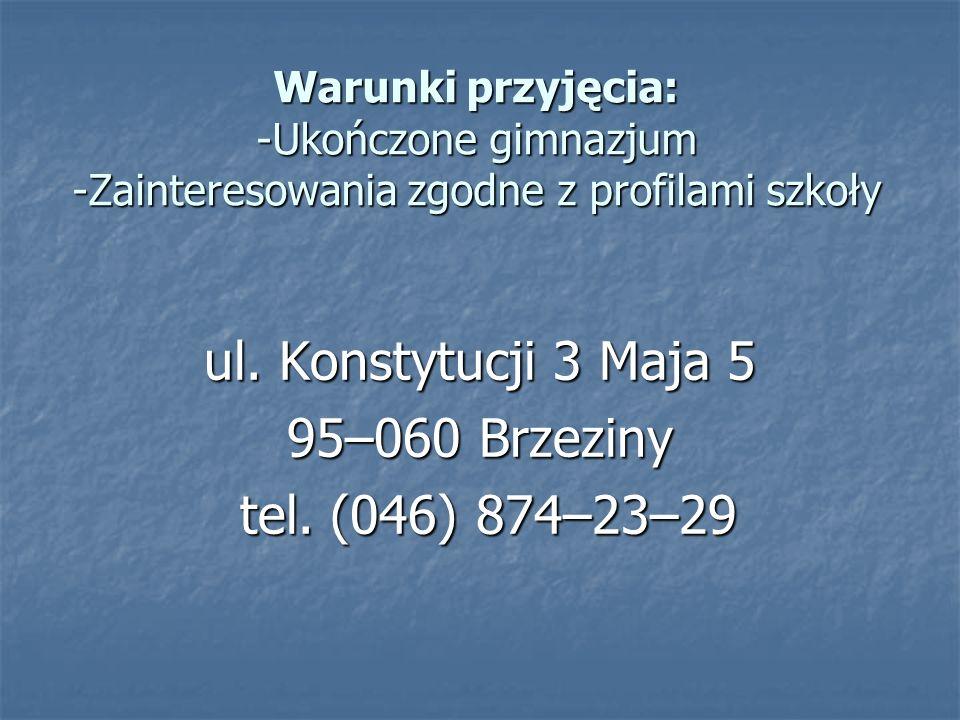 Warunki przyjęcia: -Ukończone gimnazjum -Zainteresowania zgodne z profilami szkoły ul.