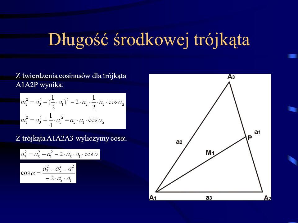 Długość środkowej trójkąta Z twierdzenia cosinusów dla trójkąta A1A2P wynika: Z trójkąta A1A2A3 wyliczymy cos.