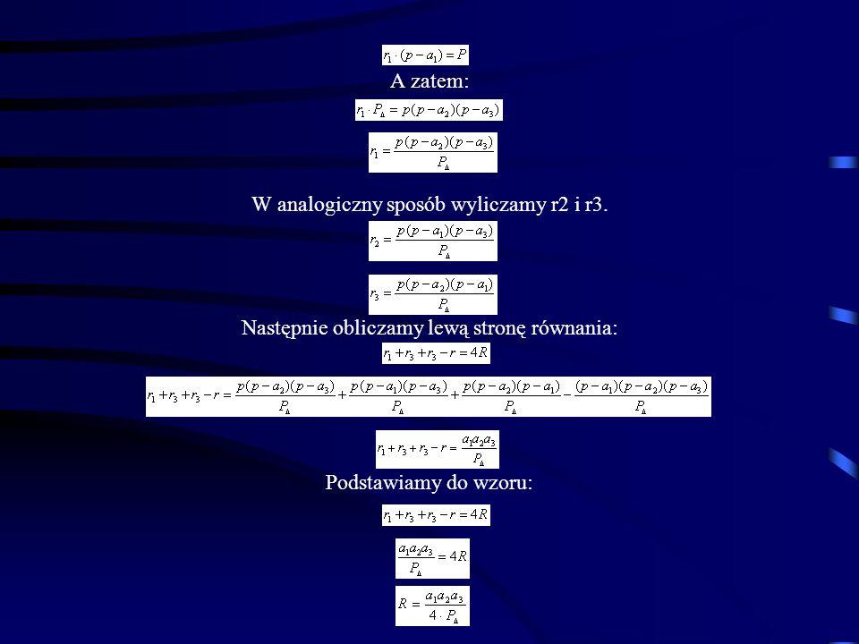 A zatem: W analogiczny sposób wyliczamy r2 i r3. Następnie obliczamy lewą stronę równania: Podstawiamy do wzoru: