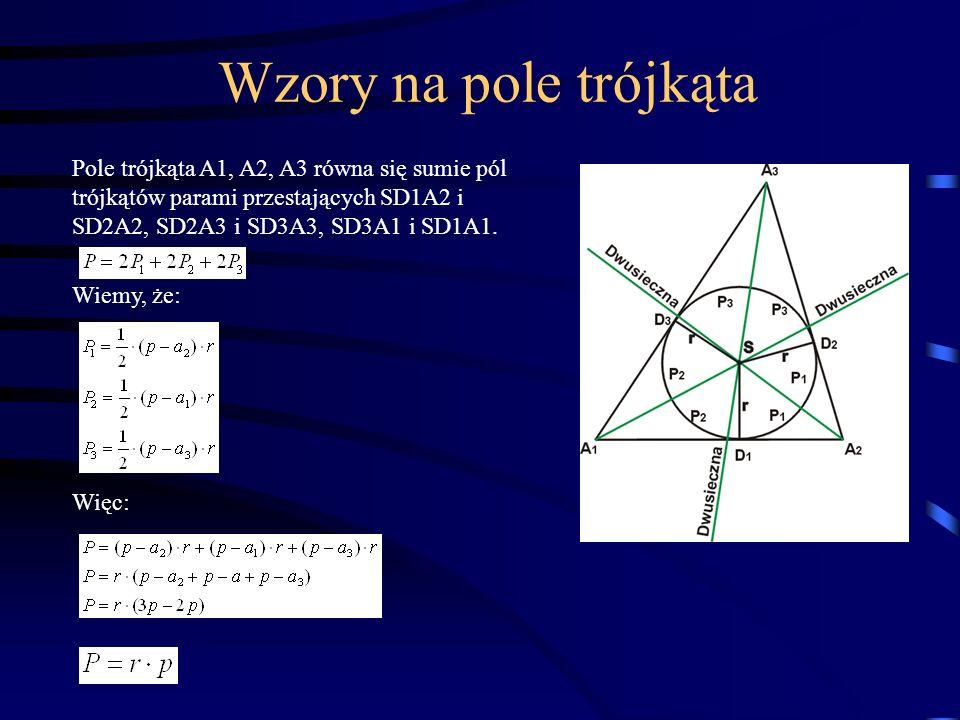 Pole trójkąta A1, A2, A3 równa się sumie pól trójkątów parami przestających SD1A2 i SD2A2, SD2A3 i SD3A3, SD3A1 i SD1A1. Wiemy, że: Więc: Wzory na pol