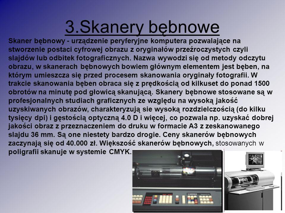3.Skanery bębnowe Skaner bębnowy - urządzenie peryferyjne komputera pozwalające na stworzenie postaci cyfrowej obrazu z oryginałów przeźroczystych czy