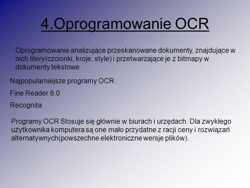 4.Oprogramowanie OCR Oprogramowanie analizujące przeskanowane dokumenty, znajdujące w nich litery(czcionki, kroje, style) i przetwarzające je z bitmap