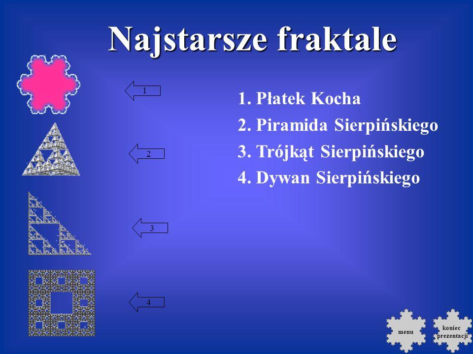 menu Najstarsze fraktale 1.Płatek Kocha 2. Piramida Sierpińskiego 3.