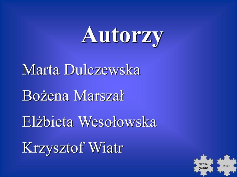 Autorzy Marta Dulczewska Bożena Marszał Elżbieta Wesołowska Krzysztof Wiatr strona główna menu