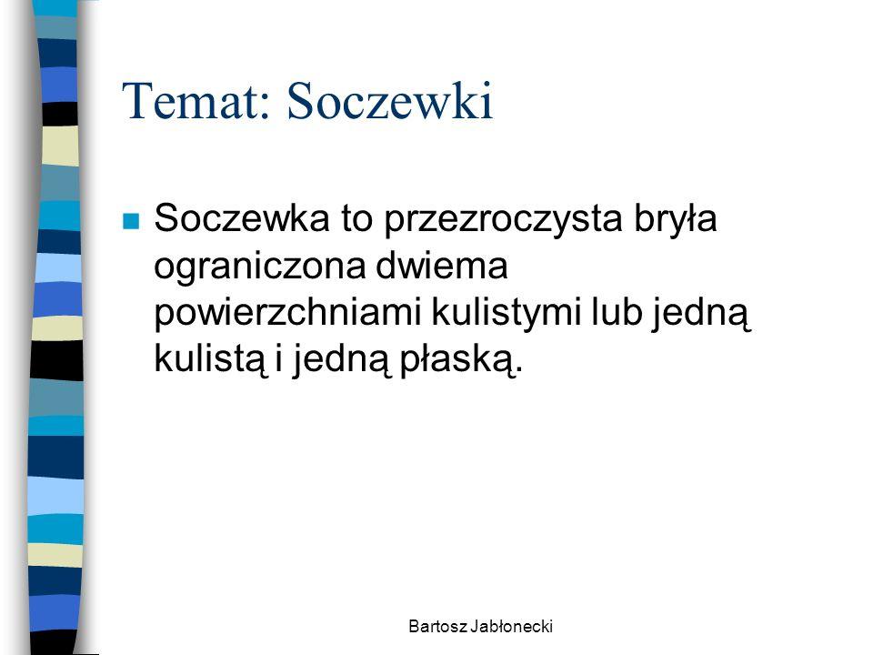 Bartosz Jabłonecki Temat: Soczewki n Soczewka to przezroczysta bryła ograniczona dwiema powierzchniami kulistymi lub jedną kulistą i jedną płaską.