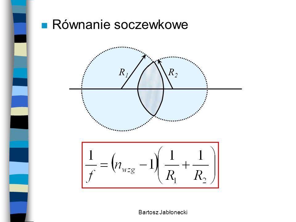 Bartosz Jabłonecki n Równanie soczewkowe R1R1 R2R2