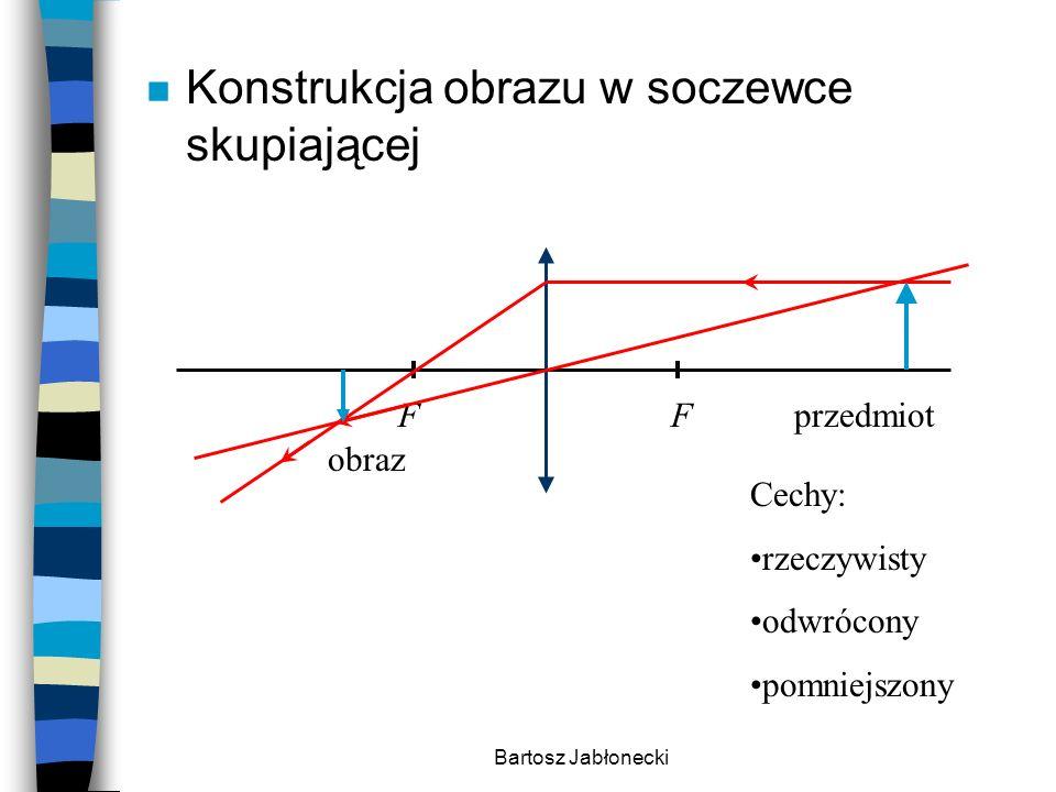 Bartosz Jabłonecki n Konstrukcja obrazu w soczewce skupiającej FF przedmiot obraz Cechy: rzeczywisty odwrócony pomniejszony