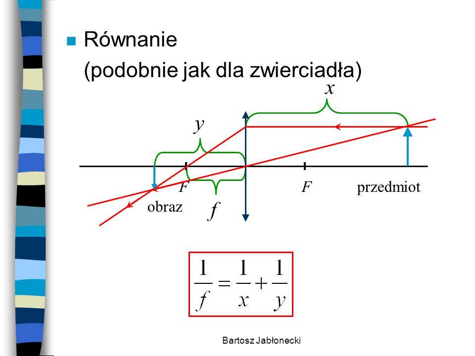 Bartosz Jabłonecki n Równanie (podobnie jak dla zwierciadła) x y f FFprzedmiot obraz