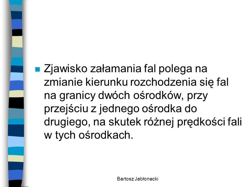 Bartosz Jabłonecki n Zjawisko załamania fal polega na zmianie kierunku rozchodzenia się fal na granicy dwóch ośrodków, przy przejściu z jednego ośrodk