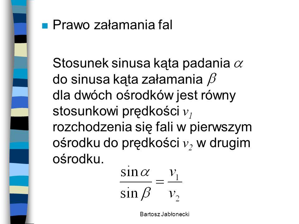 Bartosz Jabłonecki n Prawo załamania fal Stosunek sinusa kąta padania do sinusa kąta załamania dla dwóch ośrodków jest równy stosunkowi prędkości v 1