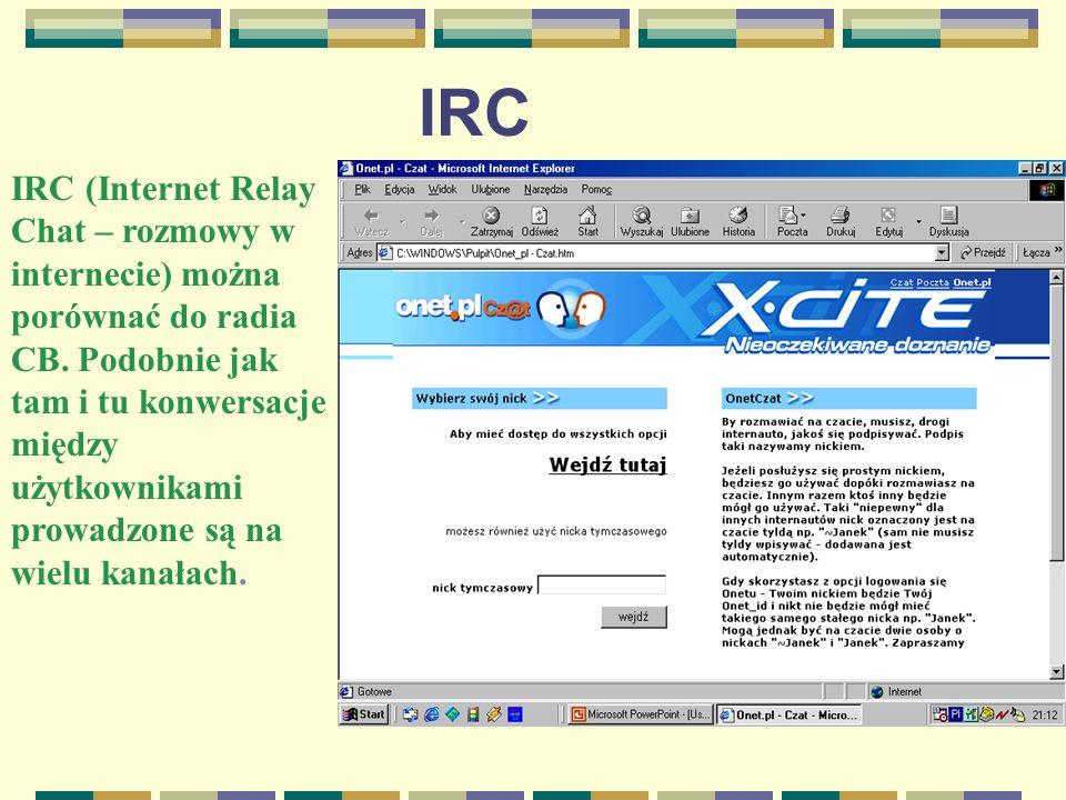 IRC IRC (Internet Relay Chat – rozmowy w internecie) można porównać do radia CB.