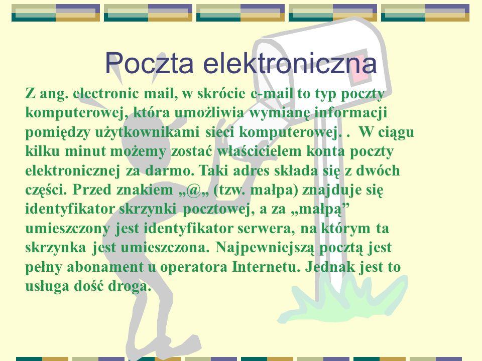 Poczta elektroniczna Z ang. electronic mail, w skrócie e-mail to typ poczty komputerowej, która umożliwia wymianę informacji pomiędzy użytkownikami si