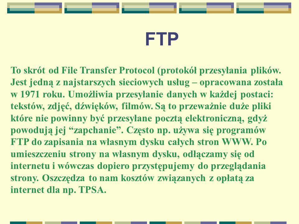 FTP To skrót od File Transfer Protocol (protokół przesyłania plików.