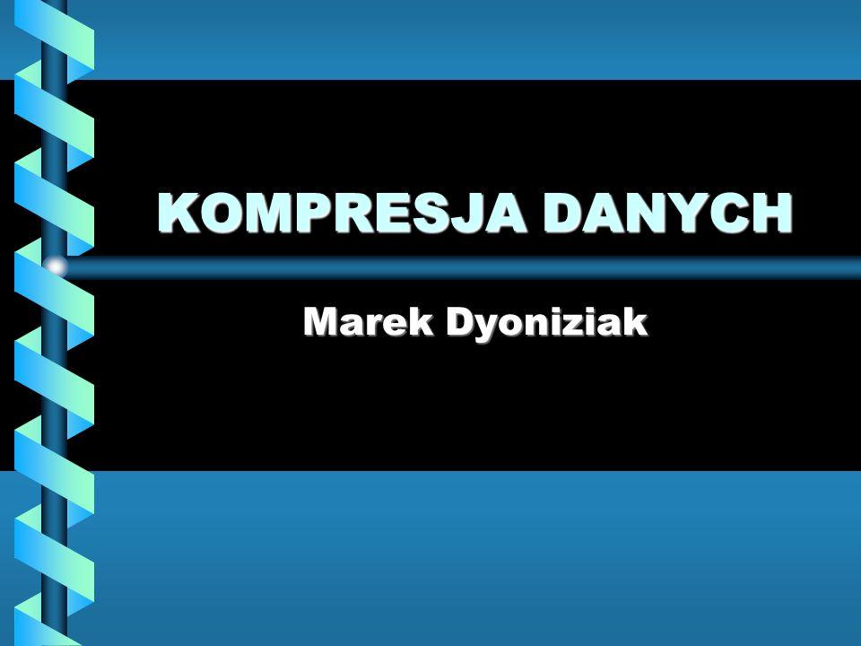 KOMPRESJA DANYCH Marek Dyoniziak