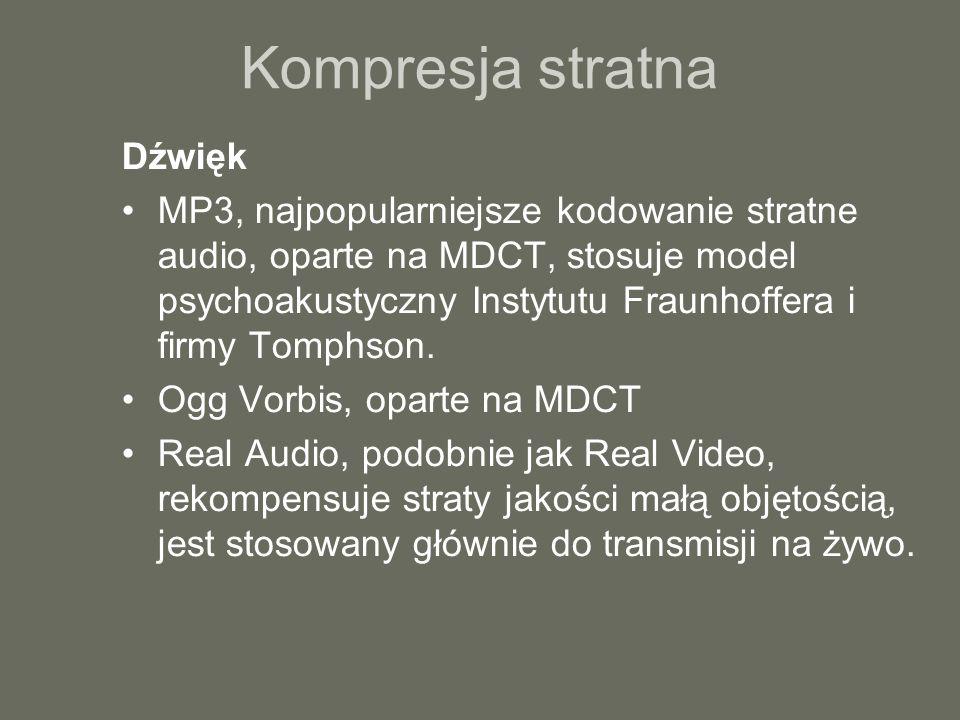 Kompresja stratna Dźwięk MP3, najpopularniejsze kodowanie stratne audio, oparte na MDCT, stosuje model psychoakustyczny Instytutu Fraunhoffera i firmy