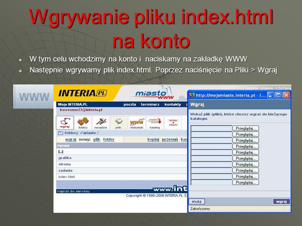 Wgrywanie pliku index.html na konto W tym celu wchodzimy na konto i naciskamy na zakładkę WWW W tym celu wchodzimy na konto i naciskamy na zakładkę WWW Następnie wgrywamy plik index.html.