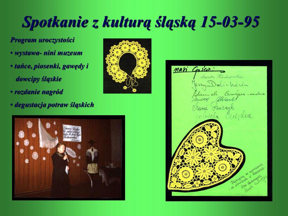 Spotkanie z kulturą śląską 15-03-95 Program uroczystości wystawa- nini muzeum wystawa- nini muzeum tańce, piosenki, gawędy i tańce, piosenki, gawędy i dowcipy śląskie dowcipy śląskie rozdanie nagród rozdanie nagród degustacja potraw śląskich degustacja potraw śląskich